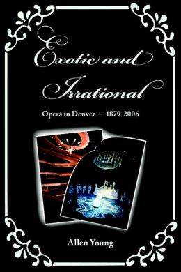 Exotic and Irrational: Opera in Denver, 1879-2006