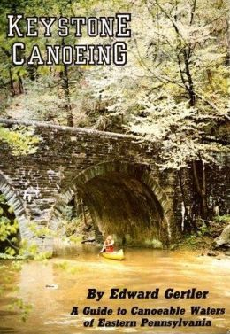 Keystone Canoeing, A Guide to Canoeable Waters of Eastern Pennsylvania