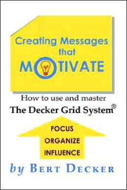 Creating Messages That Motivate: How to Use and Master the Decker Grid System(R)