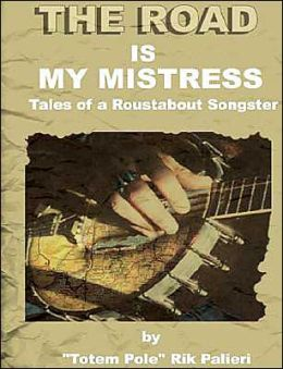 The Road Is My Mistress: Tales of a Roustabout Songster