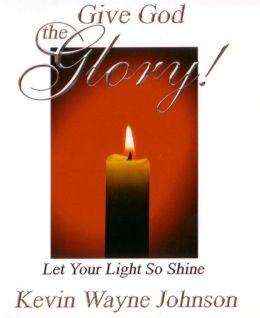 Give God the Glory!: Let Your Light So Shine