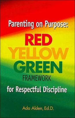 Parenting on Purpose: Red Yellow Green Framework for Respectful Discipline