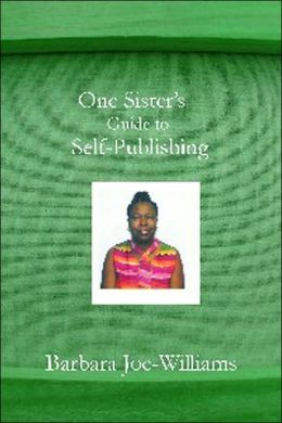 One Sister's Guide to Self-Publishing: A Ten-Step Program to Success