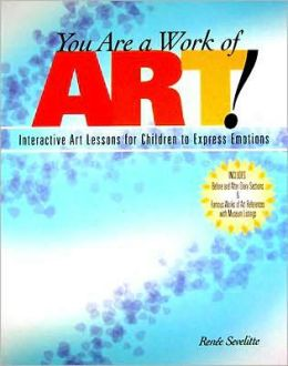 You Are a Work of Art!: Interactive Art Lessons for Children to Express Emotions