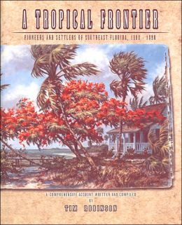 A Tropical Frontier: Pioneers and Settlers of Southeast Florida, 1800-1890