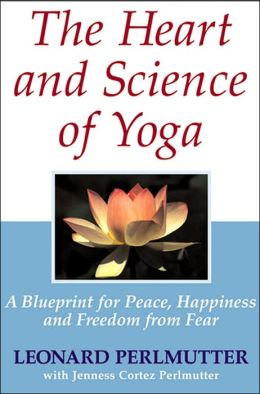 Heart and Science of Yoga: A Blueprint for Peace, Happiness and Freedom from Fear