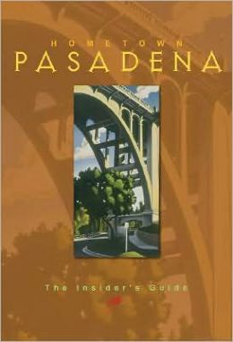 Hometown Pasadena: The Insiders Guide