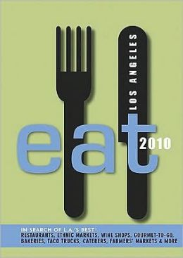Eat Los Angeles 2010: The Food Lover's Guide to Los Angeles