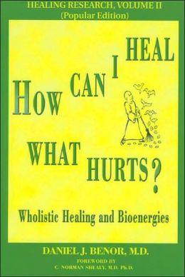 How Can I Heal What Hurts?: Wholistic Healing and Bioenergies