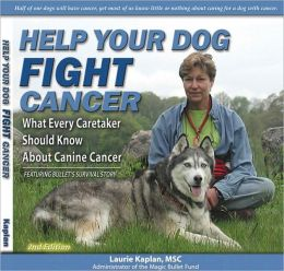 Help Your Dog Fight Cancer 2nd Edition: What Every Caretaker Should Know about Canine Cancer