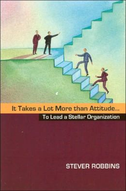 It Takes a Lot More Than Attitude... to Lead a Stellar Organization