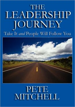 The Leadership Journey: Take It and People Will Follow You