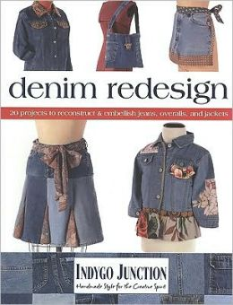 Denim Redesign, 20 projects to reconstruct & embellish jeans, overalls, and jackets