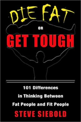 Die Fat or Get Tough: 101 Differences in Thinking Between Fat People and Fit People