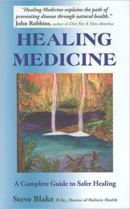 Healing Medicine: A Complete Guide to Safer Healing