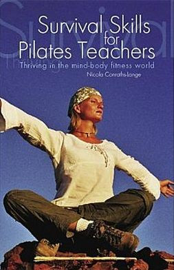 Survival Skills for Pilates Teachers: Thriving in the Mind-Body Fitness World