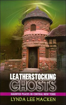 Leatherstocking Ghosts: Haunted Places in Central New York
