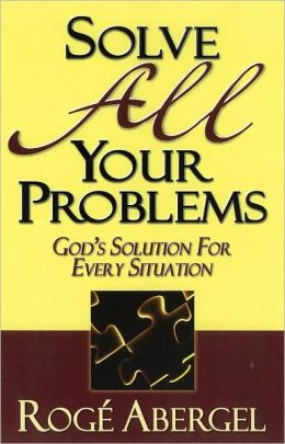 Solve All Your Problems: GOD'S SOLUTION FOR EVERY SITUATION