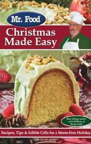 Mr. Food Christmas Made Easy: Recipes, Tips and Edible Gifts for a Stress-Free Holiday