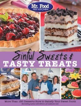 Mr. Food Test Kitchen Sinful Sweets & Tasty Treats: More Than 150 Desserts Sure to Satisfy Your Sweet Tooth