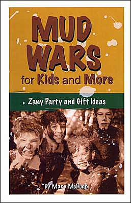 Mud Wars for Kids and More: Zany Party and Gift Ideas