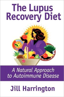 Lupus Recovery Diet: A Natural Approach to Autoimmune Disease That Really Works, or Personal Success Stories of People Who've Recovered from Systemic Lupus, Discoid Lupus, Rheumatoid Arthritis and Fibromyalgia