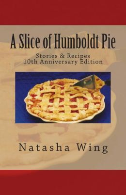 A Slice of Humboldt Pie: Stories and Recipes