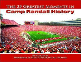 The 25 Greatest Moments in Camp Randall History