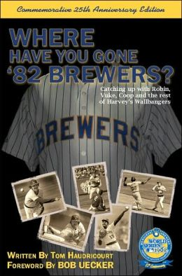 Where Have You Gone '82 Brewers? Tom Haudricourt