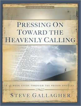 Pressing On Toward the Heavenly Calling: a 12Week Study Through the Prison Epistles