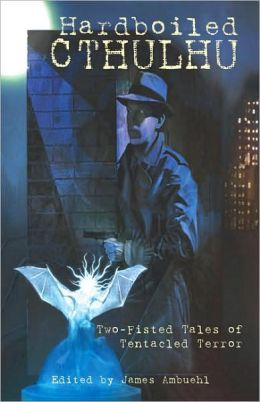 Hardboiled Cthulhu: Two-Fisted Tales of Tentacled Terror