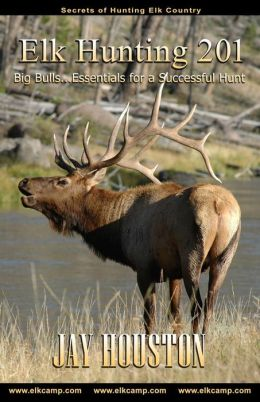 Elk Hunting 201: Big Bulls...Essentials for a Successful Hunt