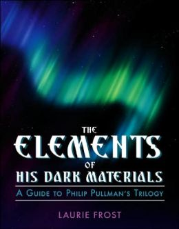 The Elements of His Dark Materials: A Guide to Phillip Pullman's Trilogy