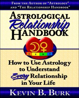 Astrological Relationship Handbook: How to Use Astrology to Understand Every Relationship in Your Life
