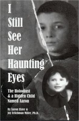 I Still See Her Haunting Eyes: The Holocaust & A Hidden Child Named Aaron
