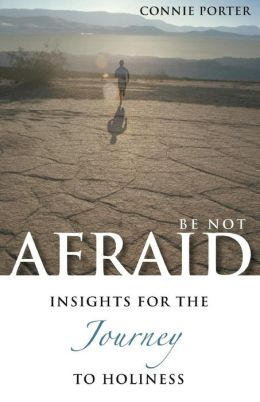 Be Not Afraid: Insights for the Journey to Holiness