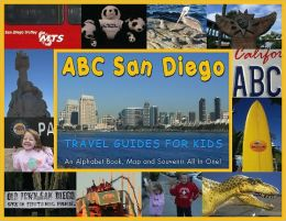ABC San Diego: Travel Guides for Kids, an Alphabet Book, Map and Souvenir all in One