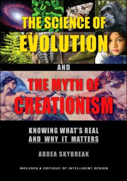 Science of Evolution and the Myth of Creationism: Knowing What's Real and Why It Matters