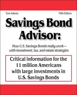 Savings Bond Advisor - Fifth Edition: How U. S. Savings Bonds Really Work - with Investment, Tax, and Estate Strategies