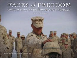Faces of Freedom: Profiles of America's Fallen Heroes: Iraq and Afghanistan