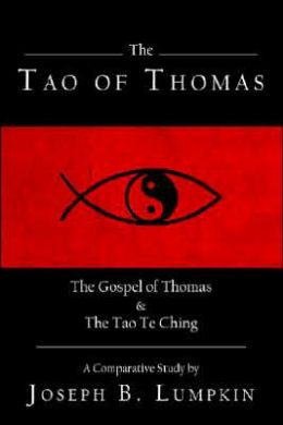 Tao of Thomas: The Gospel of Thomas and the Tao TE Ching