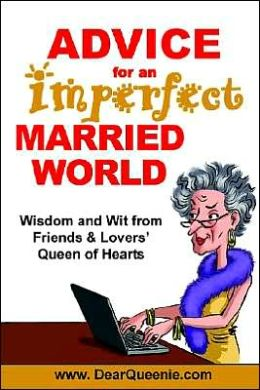 Advice for an Imperfect Married World: Wisdom and Wit from Friends and Lovers' Queen of Hearts