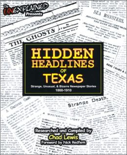Hidden Headlines of Texas: Strange, Unusual, and Bizarre Newspaper Stories 1860-1910