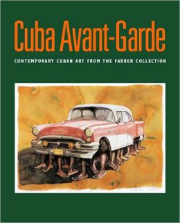 Cuba Avant-Garde: Contemporary Cuban Art from the Farber Collection /Arte Contemporaneo Cubano de la Coleccion Farber
