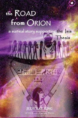 The Road from Orion: A Surrreal Story Supporting the Isis Thesis