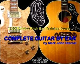 Complete Guitar by Ear: 2 CD Relative Pitch Ear Traning Course