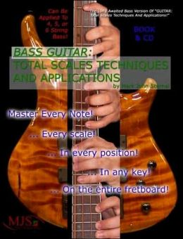 Bass Guitar: Total Scales Techniques and Applications: Lessons for Beginner through Professional