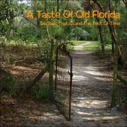 A Taste of Old Florida: Recipes That Stand the Test of Time