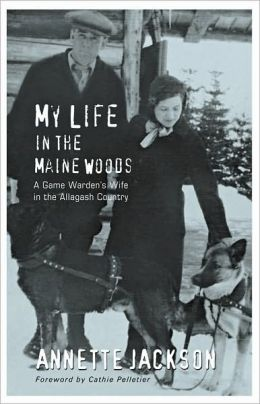 My Life in the Maine Woods: A Game Warden's Wife in the Allagash Country