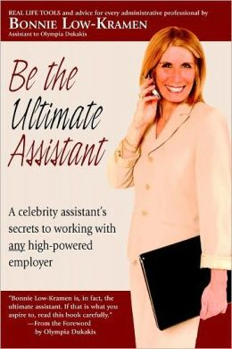 Be the Ultimate Assistant: A celebrity assistant's secrets to working with any high-powered employer